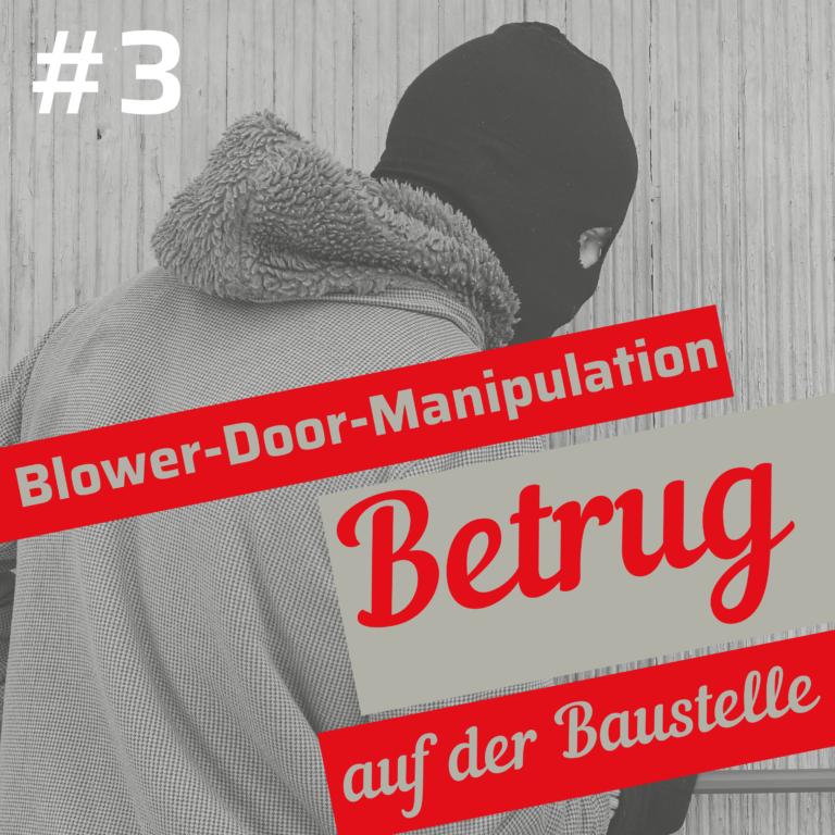 #3 Manipulation bei Blower-Door-Tests. Betrug auf der Baustelle