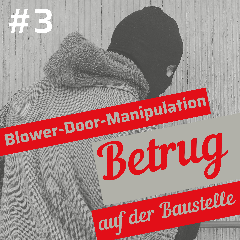 Blower-Door-Test: Achtung, es wird auch manipuliert #3 Blower-Door-Test. Manipulation. Betrug auf der Baustelle