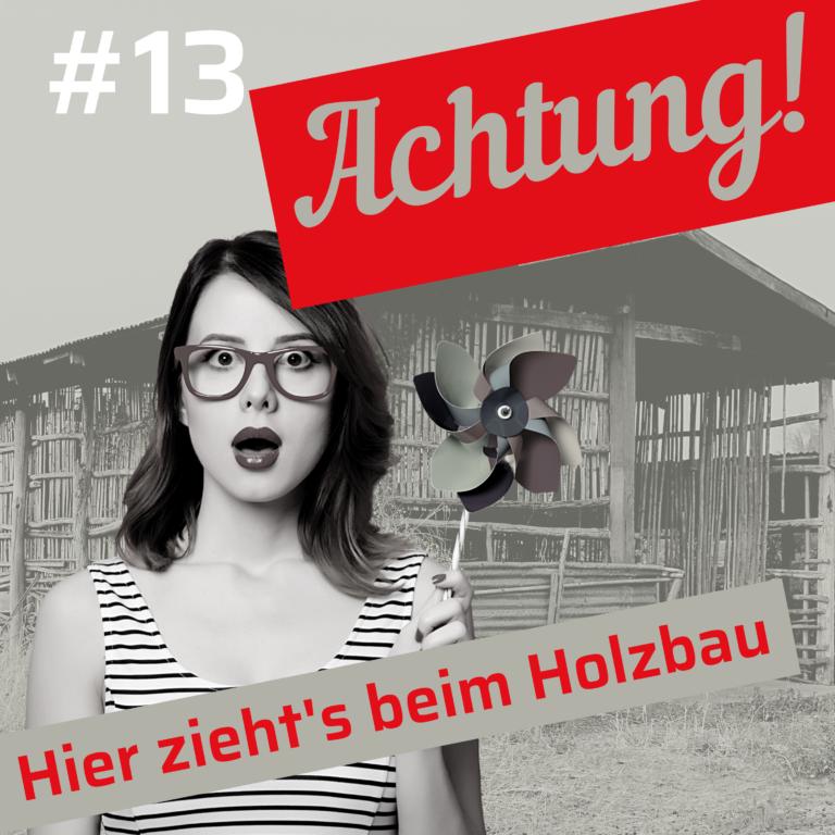 #13 Achtung, hier zieht's im Holzbau
