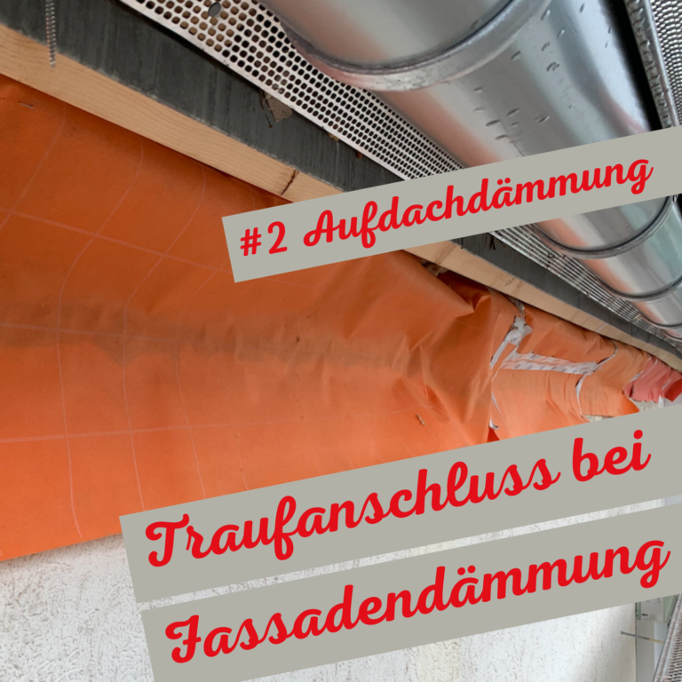 Traufanschluss, wenn Fassadendämmung folgt – Serie Aufdachdämmung (2/4)